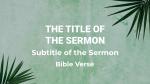 Palm Leaves Green sermon title 16x9 e4cbbbdf 5ff0 4797 86e0 fdf6faa4cb45 PowerPoint image