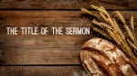 Wheat and Bread sermon title PowerPoint Photoshop image